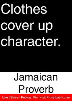Clothes cover up character. Inspirational Words Of Wisdom, Uplifting Quotes, Wise Quotes, Quotes To Live By, Jamaican Proverbs, Wise Men Say, African Proverb, Important Life Lessons, Proverbs Quotes