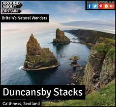 Britain's Natural Wonders: Duncansby Stacks (Caithness, Scotland) The North Atlantic has carved out some prize exhibits on the Scottish Highlands' red sandstone coastline over the past 380 million years.