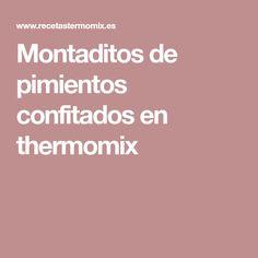 Montaditos de pimientos confitados en thermomix Thermomix