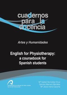 English for Physiotherapy : a coursebook for Spanish students /Isabel  González Cruz, Sandra Marrero Morales, Mª Jesús Vera Cazorla.. -- Las Palmas de Gran Canaria : Universidad de Las Palmas de Gran Canaria, Servicio de Publicaciones, 2015.