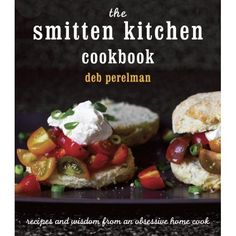 The Smitten Kitchen Cookbook by Deb Perelman: Can't wait to see this! #Cookbook #Smitten_Kitchen #Deb_Perelman