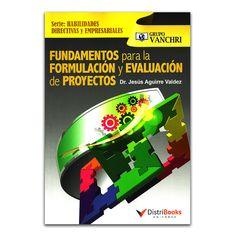Fundamentos para la formulación y evaluación de proyectos - Dr. Jesús Aguirre Valdez - DistriBooks Editores – Grupo Vanchri - Ediberun www.librosyeditores.com Editores y distribuidores.