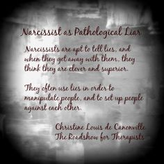 Omg this is dead on!!!! Describes you to a T. Yes I mean you!!!!!!Narcissists are Pathological Liars