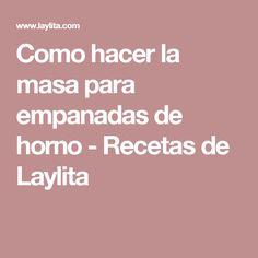 Como hacer la masa para empanadas de horno - Recetas de Laylita
