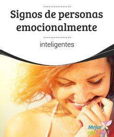 Signos de personas emocionalmente inteligentes  La concepción que tenemos sobre lo que significa ser emocionalmente inteligente ha ido variando con el paso de los tiempos.