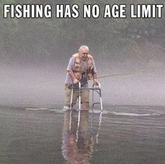 This is so true. Fishing is great for any age ! ! !