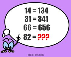 Brain teaser - Number And Math Puzzle - sequence math - Find the answer for ???    14 = 134  31 = 341  66 = 656  82 = ???