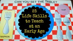 This is actually really good and totally do-able.  25 Life Skills to Teach at an Early Age
