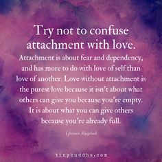 Try Not to Confuse Attachment with Love - Tiny Buddha Spiritual Quotes, Wisdom Quotes, True Quotes, Words Quotes, Positive Quotes, Motivational Quotes, Quotes To Live By, Inspirational Quotes, Sayings