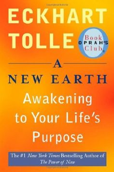 A New Earth: Awakening to Your Life's Purpose   – Eckhart Tolle