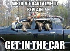 We don't have time to explain, get in the car! #Funny #Hunting