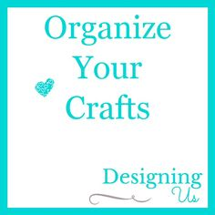 Organize Your Crafts! Tired of not finding that wonderful yarn, fabric, or stamp that you just bought? Let's get organized!