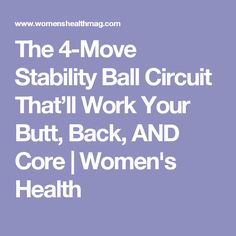 The 4-Move Stability Ball Circuit That'll Work Your Butt, Back, AND Core | Women's Health