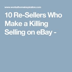 10 Re-Sellers Who Make a Killing Selling on eBay -