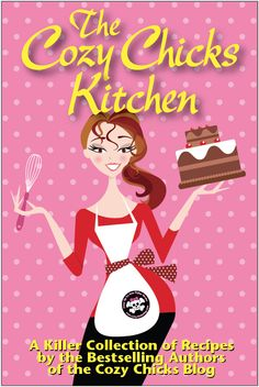 The Cozy Chicks Cookbook, with recipes from Ellery Adams, Deb Baker, Lorraine Bartlett, Heather Blake, Kate Collins, Hannah Reed, Maggie Sefton, Leann Sweeney, and Heather Webber.