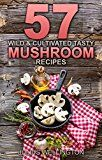 Free Kindle Book -   57 Wild & Cultivated  Tasty  Mushroom Recipes: Delicious and Wonderful (57 Recipies Book 4) Check more at http://www.free-kindle-books-4u.com/cookbooks-food-winefree-57-wild-cultivated-tasty-mushroom-recipes-delicious-and-wonderful-57-recipies-book-4/
