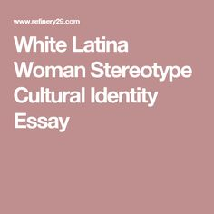 the millennial struggle what s my cultural identity image white latina w stereotype cultural identity essay