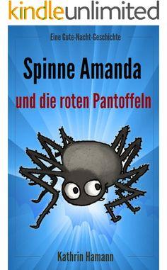 Die Spinne Amanda und die roten Pantoffeln (Gute-Nacht-Geschichte für Kinder ab 2 Jahren mit vielen bunten Bildern): Dieses Buch jetzt…