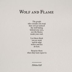 Wolf and flame..let them think you are weak..Love This