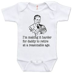 Cute Funny I'm Making It Hard For Daddy To Retire At A Reasonable Age Fathers Day Baby Shower Gift Infant Bodysuit One Piece Humor Geek Nerd
