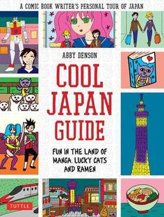 Cool Japan Guide: Fun in the Land of Manga, Lucky Cats and Ramen by Abby Denson