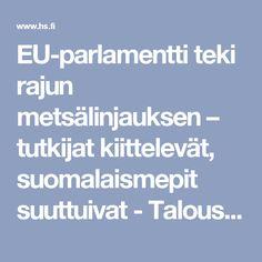 EU-parlamentti teki rajun metsälinjauksen – tutkijat kiittelevät, suomalaismepit suuttuivat - Talous - Helsingin Sanomat