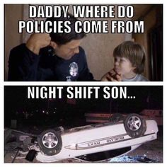 ***#Iam911 Hahaha, the most crazy shit happens on night shift*** That is where the fun happens