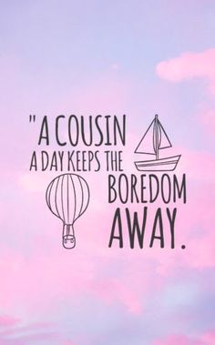 A cousin a day keeps the boredom away. – The Fresh Quotes-- A cousin a day keeps the boredom away. – The Fresh Quotes Cute Cousin Quotes, Little Brother Quotes, Proud Mom Quotes, Cousin Love, Sister Quotes, Best Friend Quotes, Family Quotes, Cute Quotes, Words Quotes