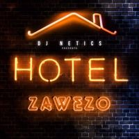 Dj Netics Presents - HOTEL - ZAWEZO by Zawezo Del'Patio ✅ on SoundCloud
