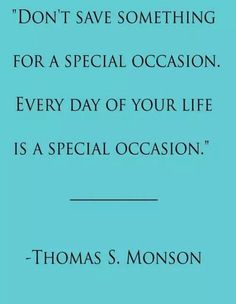 Everyday is a special occasion. ( Words of Wisdom / Quotes / Positive / Inspiration ) Lds Quotes, Quotable Quotes, Great Quotes, Quotes To Live By, Funny Quotes, Inspirational Quotes, Motivational Quotes, Cool Words, Wise Words