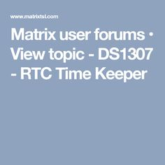 Matrix user forums • View topic - DS1307 - RTC Time Keeper