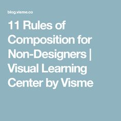 11 Rules of Composition for Non-Designers | Visual Learning Center by Visme