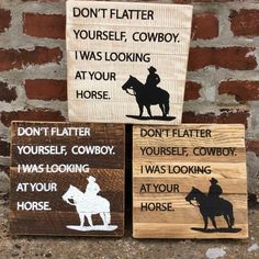 Don't Flatter Yourself Cowboy, I was Looking at Your Horse box sign Barn Wood Signs, Reclaimed Barn Wood, Metal Signs, Country Girl Quotes, Country Girls, Horse Quotes, Box Signs, Mantle, Nashville