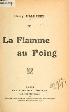 """""""La Flamme Au Poing"""". Henry Malherbe. .- Paris A. Michel #Primeraguerramundial  https://archive.org/details/laflammeaupoing00malhuoft  #Primeraguerramundial"""