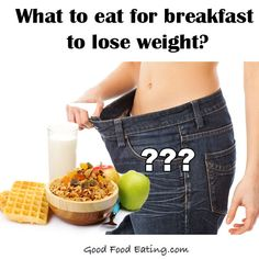 What should we really eat for breakfast to lose weight? Plus some healthy recipes too. http://goodfoodeating.com/5218/