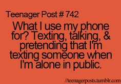what i use my phone for? texting, talking, & pretending that i'm texting someone when i'm alone in public