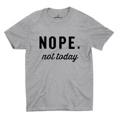 Nope. Not Today Gray Unisex T-shirt   Sarcastic Me