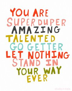 You are super duper amazing talented go getter let nothing stand in your way ever - Inspirational Quotes for Kids & Teens - Educational Activities Inspirational Quotes For Kids, Great Quotes, Quotes To Live By, Me Quotes, Encouraging Quotes For Kids, Fun Quotes For Kids, Good Luck Quotes, Exam Quotes, Sucess Quotes