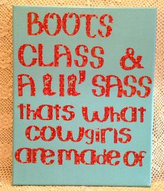 What Cowgirls Are Made Of Quote on Hand Painted Canvas