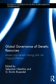 Global governance of genetic resources : access and benefit sharing after the Nagoya Protocol.      Routledge, 2014