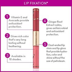 It's a lip stain and a lipgloss in one! There's no need to choose when you can grab our Lip Fixation. This dual-ended lip product contains a stain on one end and a gloss on the other that can be used separately or together. Both sides provide long lasting color & antioxidant protection to your lips without feathering.