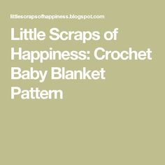 Little Scraps of Happiness: Crochet Baby Blanket Pattern