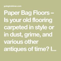 Paper Bag Floors – Is your old flooring carpeted in style or in dust, grime, and various other antiques of time? Improve it by removing any fraying, obsolete carpeting heap and also changing it with simple craft paper! This fascinating floor covering job has swept the blog writing world off of its feet with its ... Read more