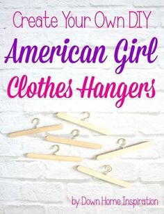 Create Your Own DIY American Girl Clothes Hangers