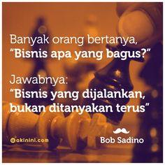 """""""Bisnis apa yg bagus?. Jawabnya adalah: #Bisnis yg dijalankan. Bukan ditanyakan terus!"""" ~Bob Sadino Faith Quotes, Words Quotes, Motivational Quotes, Inspirational Quotes, Quotes Indonesia, Work From Home Moms, Personal Development, Quote Of The Day, Affirmations"""