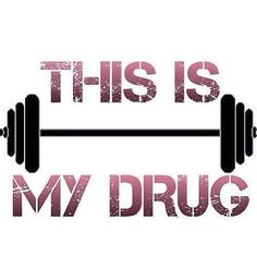 Lifting is my drug!
