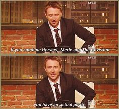 """If you combine Hershel, Merle and The Governor, you have an actual pirate."" -Chris Hardwick, Talking Dead"