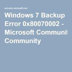 7 Best Computer Error: 0x80070002 when I try to backup my
