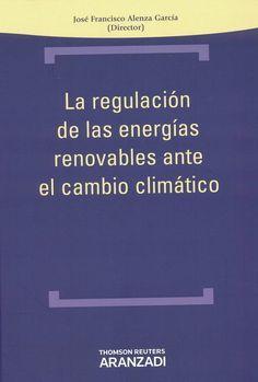 La regulación de las energías renovables ante el cambio climático /José Francisco Alenza García, director ; autores, Daniela Aguilar Abaunza ... [et al.].. -- Cizur Menor (Navarra) : Thomson Reuters Aranzadi, 2014