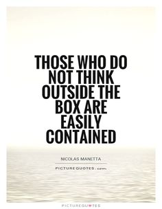 those-who-do-not-think-outside-the-box-are-easily-contained-quote-1.jpg